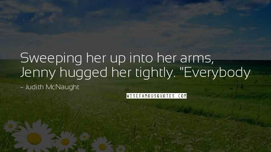 "Judith McNaught quotes: Sweeping her up into her arms, Jenny hugged her tightly. ""Everybody"