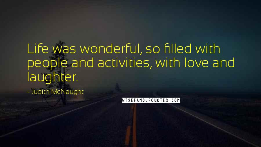 Judith McNaught quotes: Life was wonderful, so filled with people and activities, with love and laughter.