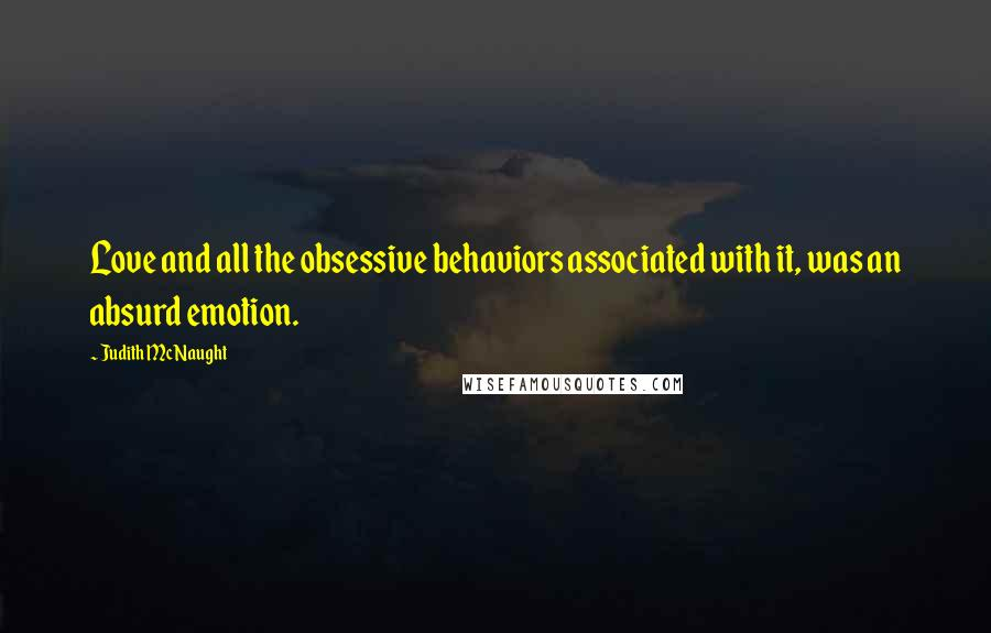 Judith McNaught quotes: Love and all the obsessive behaviors associated with it, was an absurd emotion.