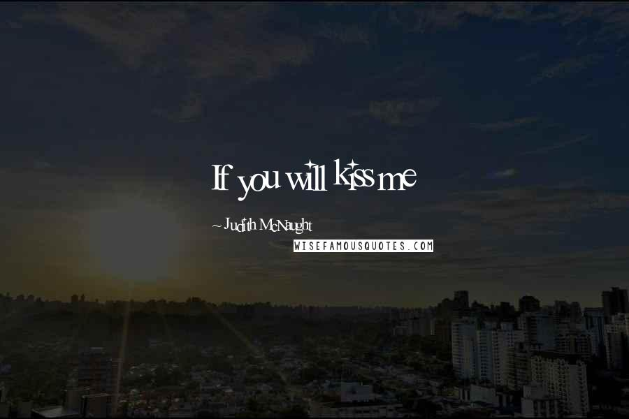 Judith McNaught quotes: If you will kiss me