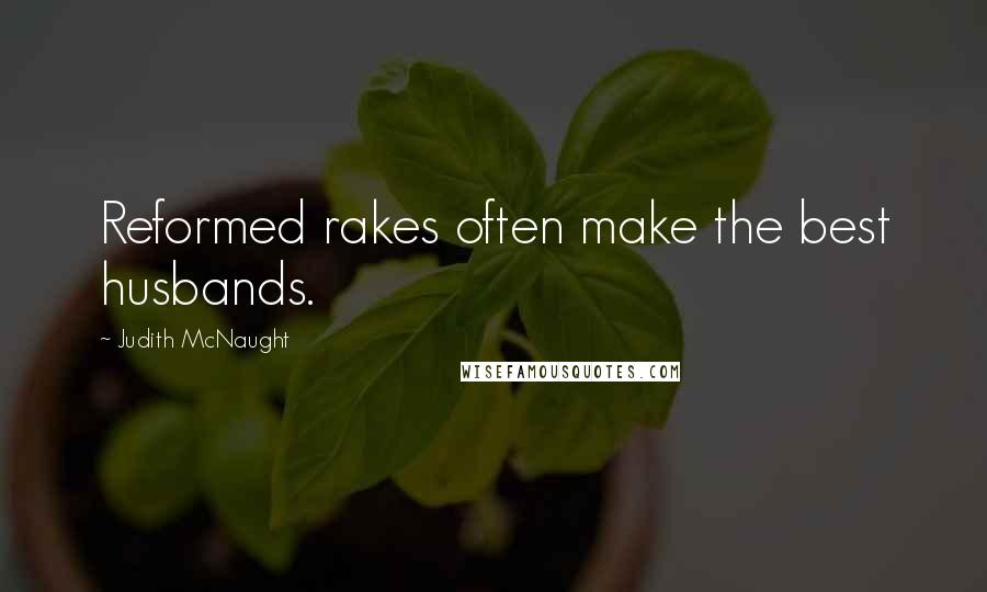 Judith McNaught quotes: Reformed rakes often make the best husbands.
