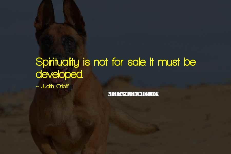 Judith Orloff quotes: Spirituality is not for sale. It must be developed.