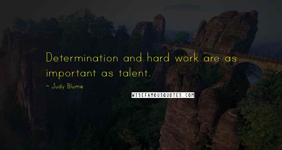 Judy Blume quotes: Determination and hard work are as important as talent.