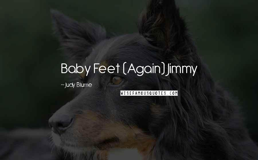 Judy Blume quotes: Baby Feet (Again) Jimmy