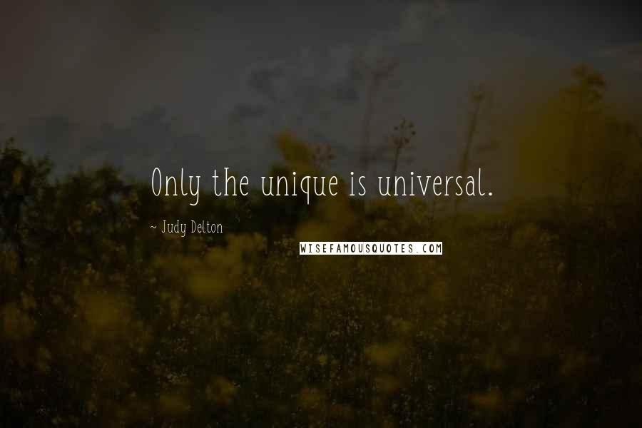 Judy Delton quotes: Only the unique is universal.