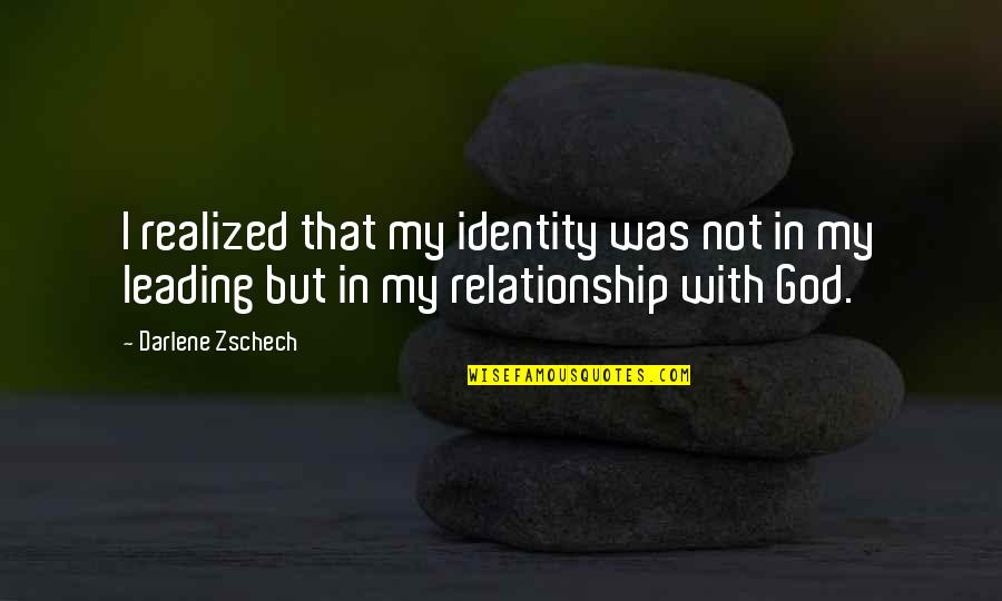 Judy Neutron Quotes By Darlene Zschech: I realized that my identity was not in
