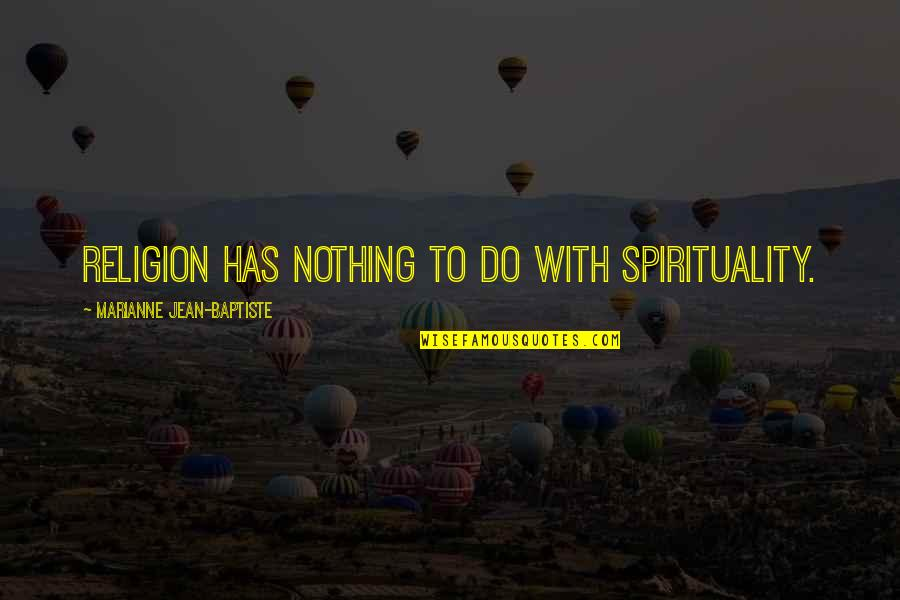 Judy Neutron Quotes By Marianne Jean-Baptiste: Religion has nothing to do with spirituality.
