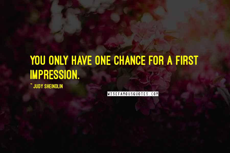 Judy Sheindlin quotes: You only have one chance for a first impression.