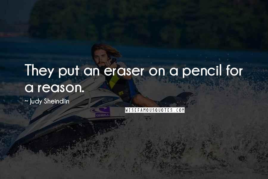 Judy Sheindlin quotes: They put an eraser on a pencil for a reason.