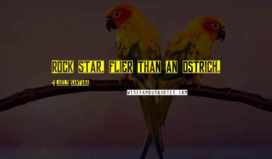 Juelz Santana quotes: Rock star, flier than an ostrich.