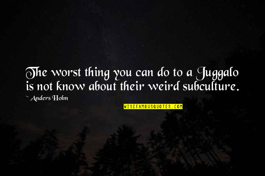 Juggalo Quotes By Anders Holm: The worst thing you can do to a
