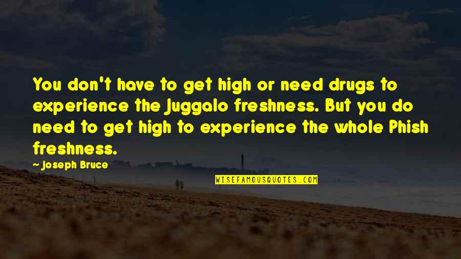 Juggalo Quotes By Joseph Bruce: You don't have to get high or need
