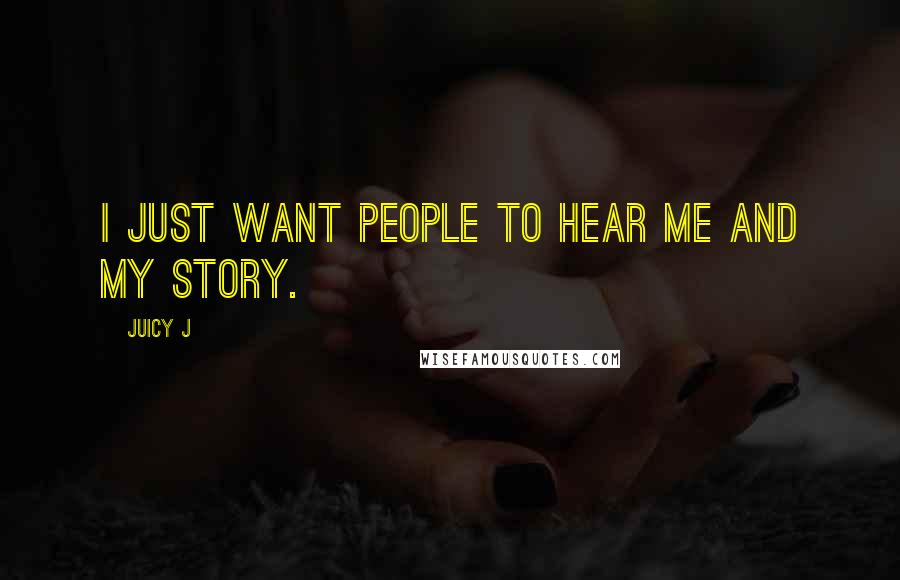 Juicy J quotes: I just want people to hear me and my story.