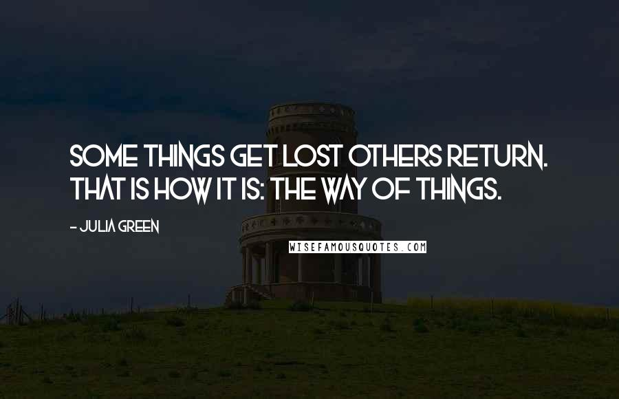Julia Green quotes: Some things get lost others return. That is how it is: the way of things.