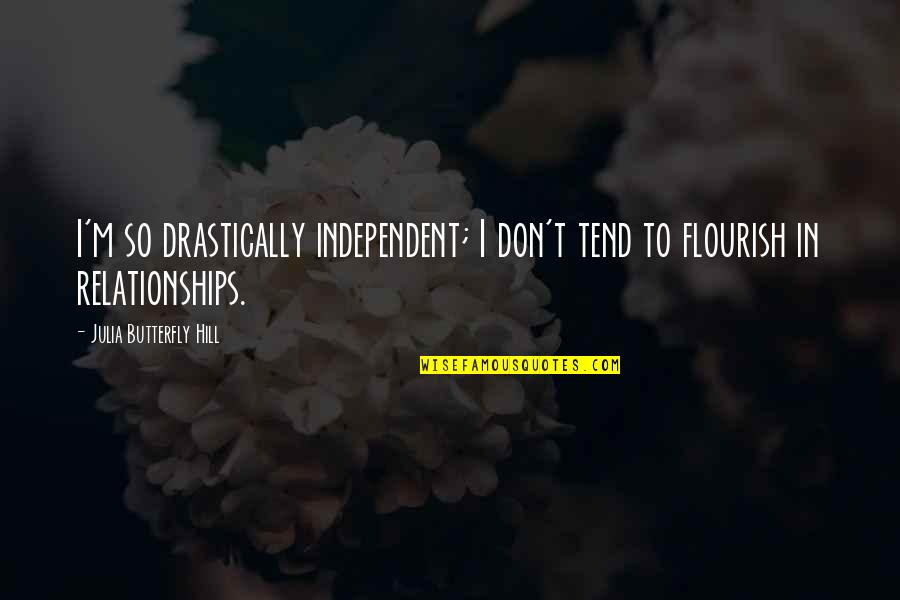 Julia Hill Quotes By Julia Butterfly Hill: I'm so drastically independent; I don't tend to