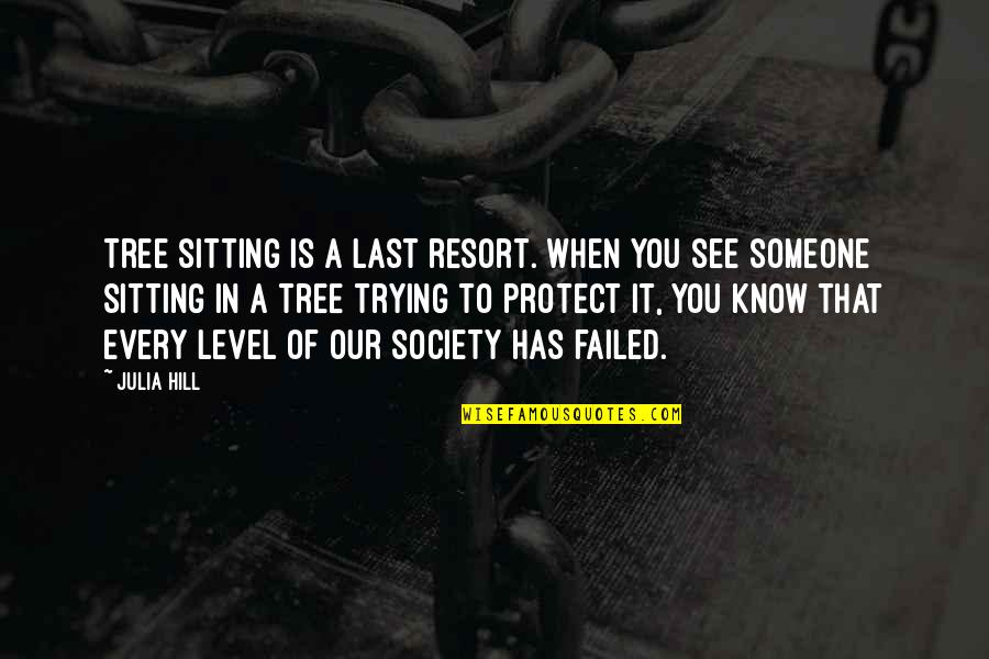 Julia Hill Quotes By Julia Hill: Tree sitting is a last resort. When you