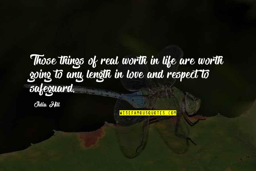 Julia Hill Quotes By Julia Hill: Those things of real worth in life are