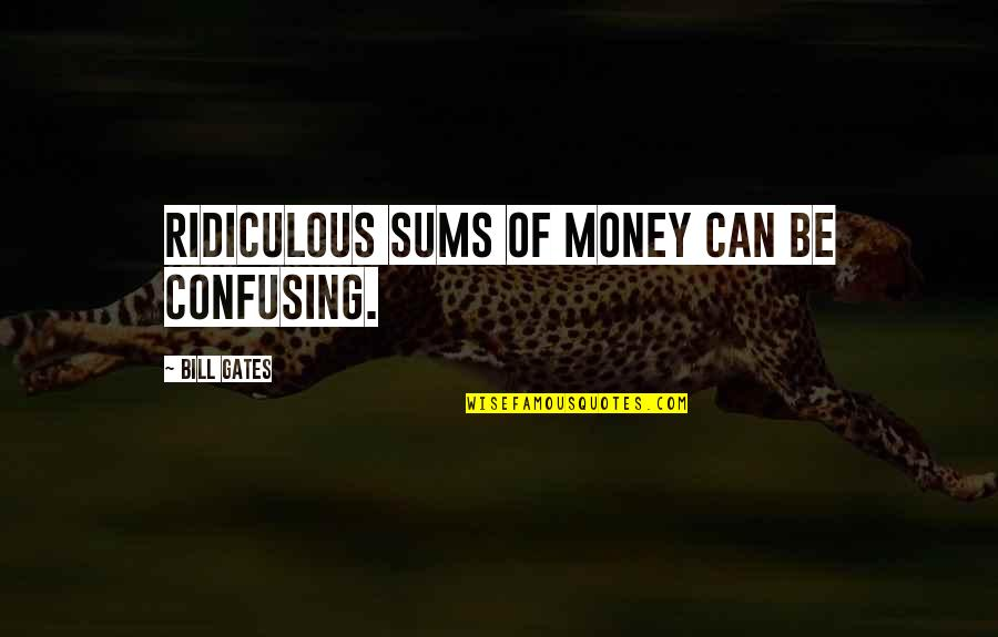 Julia Mancuso Inspirational Quotes By Bill Gates: Ridiculous sums of money can be confusing.