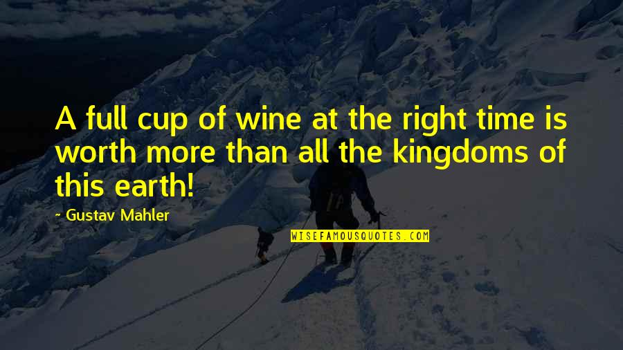 Julia Mancuso Inspirational Quotes By Gustav Mahler: A full cup of wine at the right