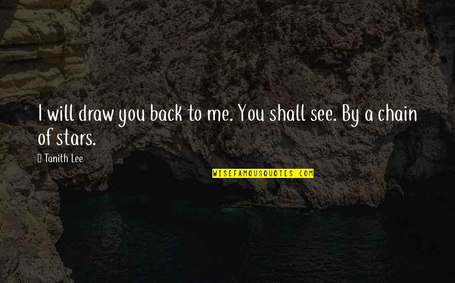 Julia Mancuso Inspirational Quotes By Tanith Lee: I will draw you back to me. You