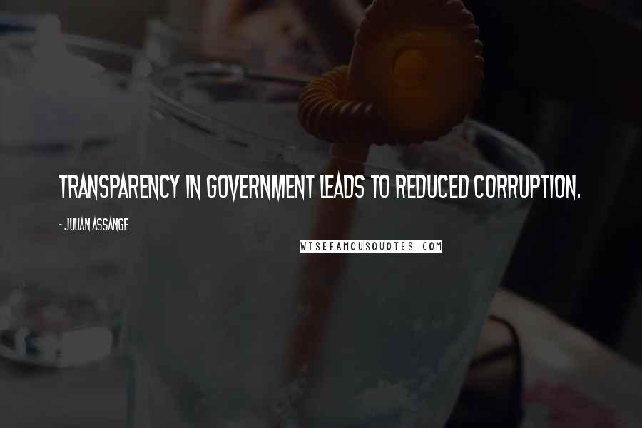 Julian Assange quotes: Transparency in government leads to reduced corruption.