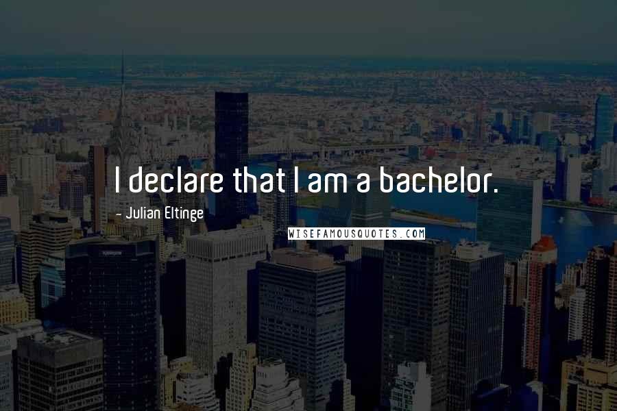 Julian Eltinge quotes: I declare that I am a bachelor.