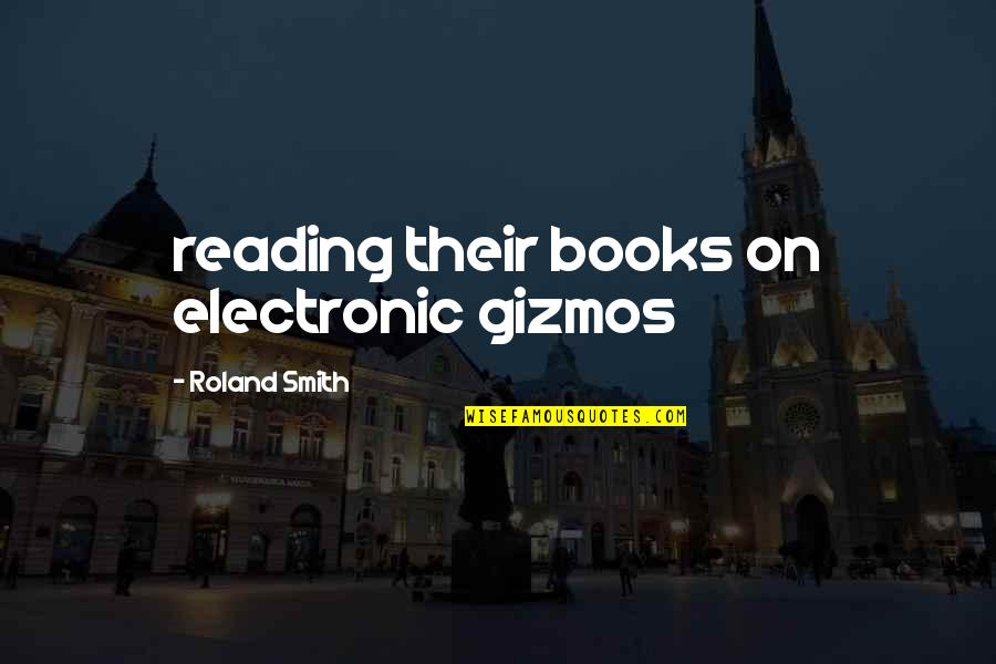 Julian Kaye Quotes By Roland Smith: reading their books on electronic gizmos