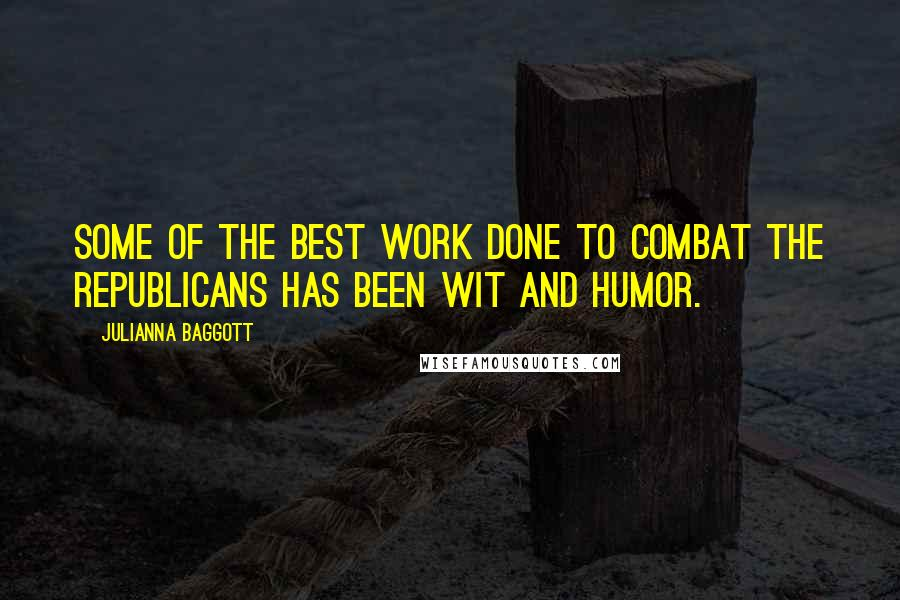 Julianna Baggott quotes: Some of the best work done to combat the Republicans has been wit and humor.