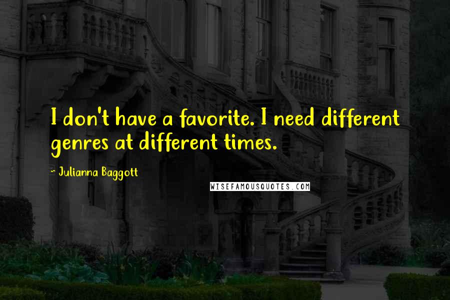 Julianna Baggott quotes: I don't have a favorite. I need different genres at different times.