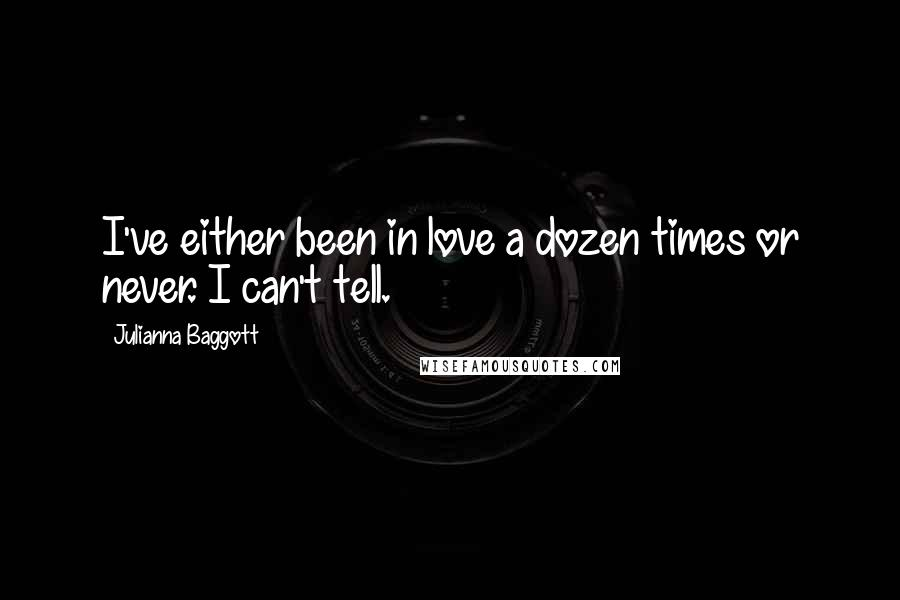 Julianna Baggott quotes: I've either been in love a dozen times or never. I can't tell.