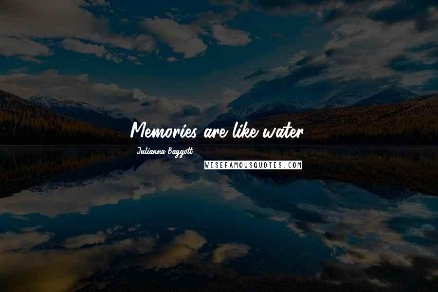 Julianna Baggott quotes: Memories are like water.