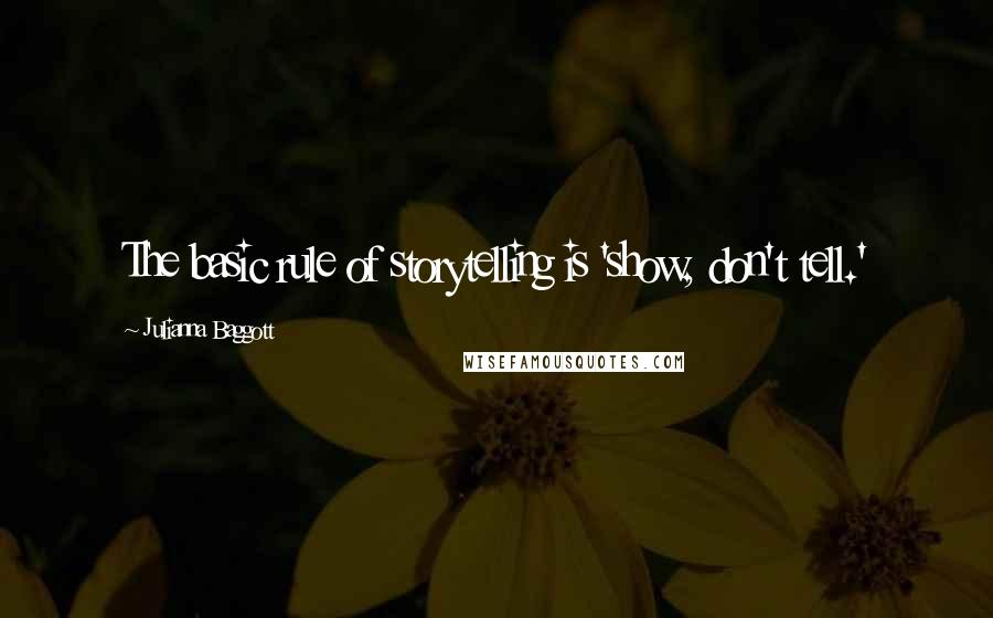 Julianna Baggott quotes: The basic rule of storytelling is 'show, don't tell.'