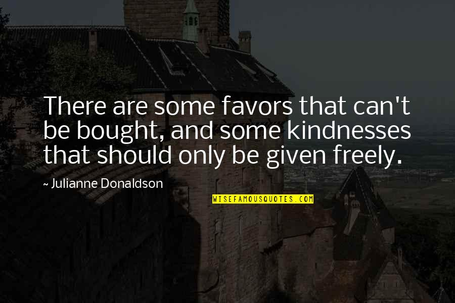Julianne Donaldson Quotes By Julianne Donaldson: There are some favors that can't be bought,