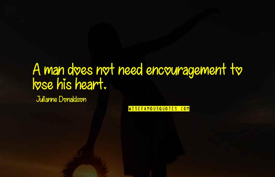 Julianne Donaldson Quotes By Julianne Donaldson: A man does not need encouragement to lose