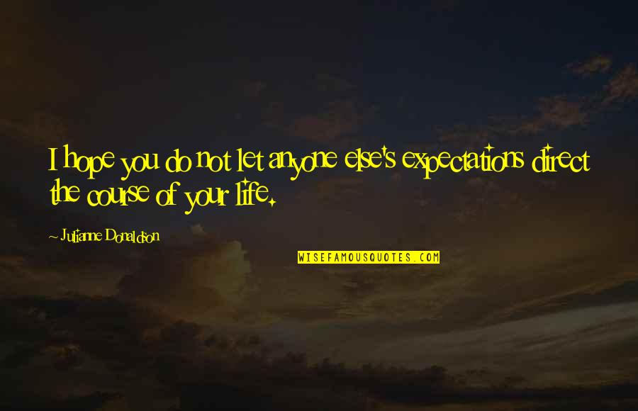 Julianne Donaldson Quotes By Julianne Donaldson: I hope you do not let anyone else's