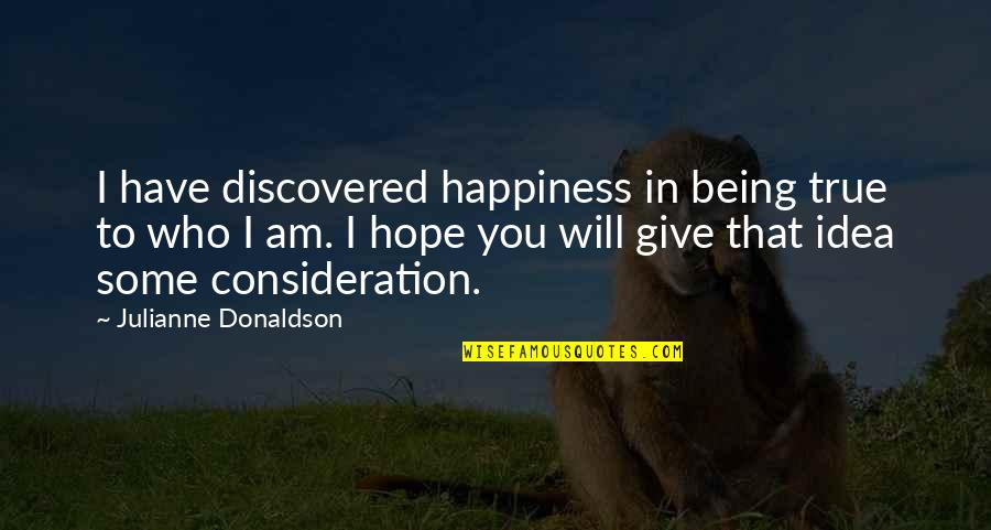 Julianne Donaldson Quotes By Julianne Donaldson: I have discovered happiness in being true to