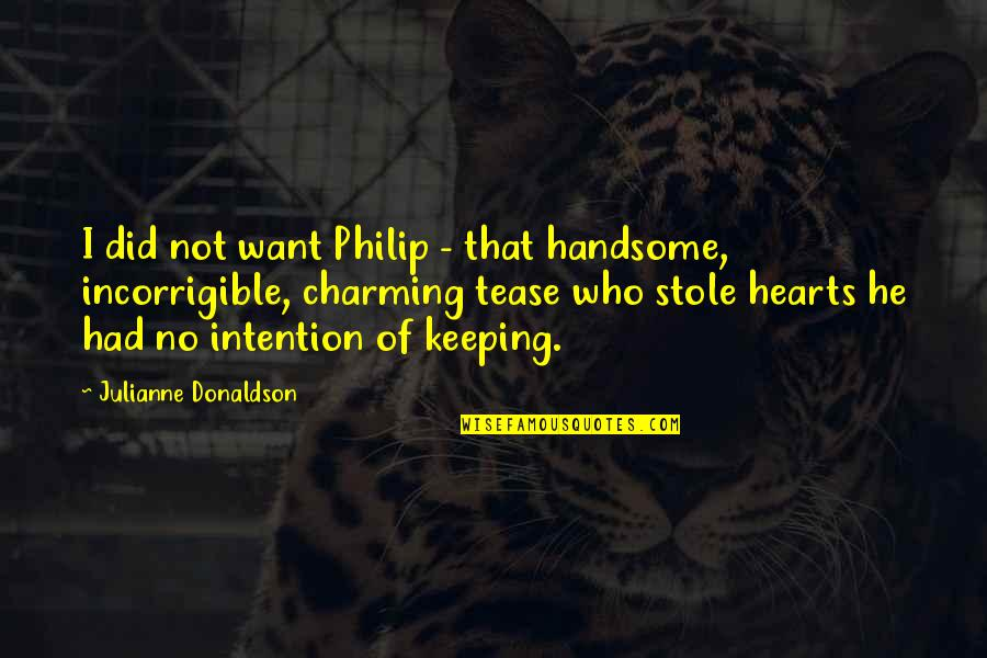 Julianne Donaldson Quotes By Julianne Donaldson: I did not want Philip - that handsome,