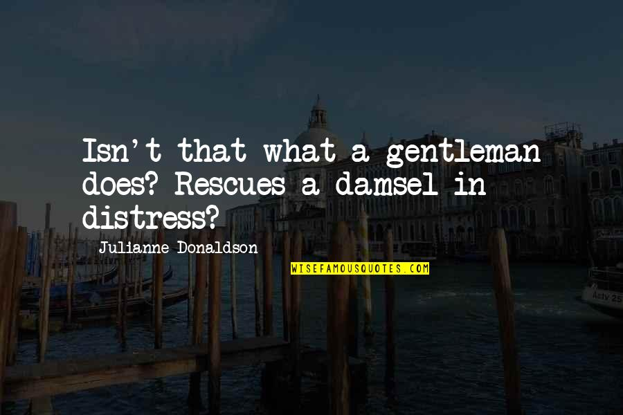 Julianne Donaldson Quotes By Julianne Donaldson: Isn't that what a gentleman does? Rescues a