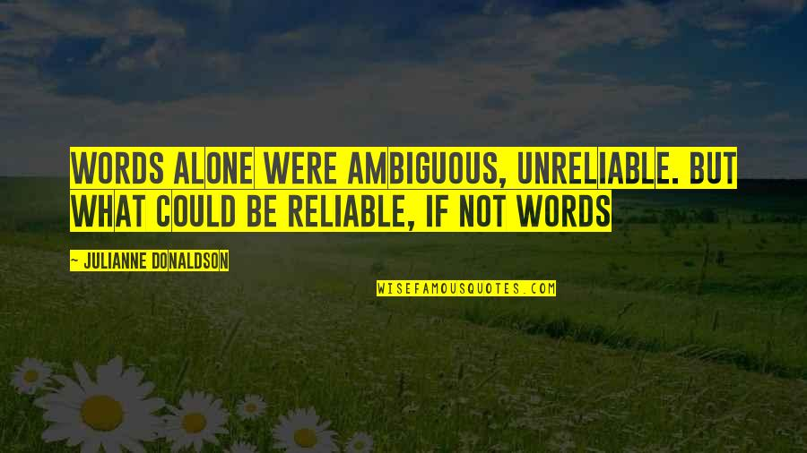 Julianne Donaldson Quotes By Julianne Donaldson: Words alone were ambiguous, unreliable. But what could