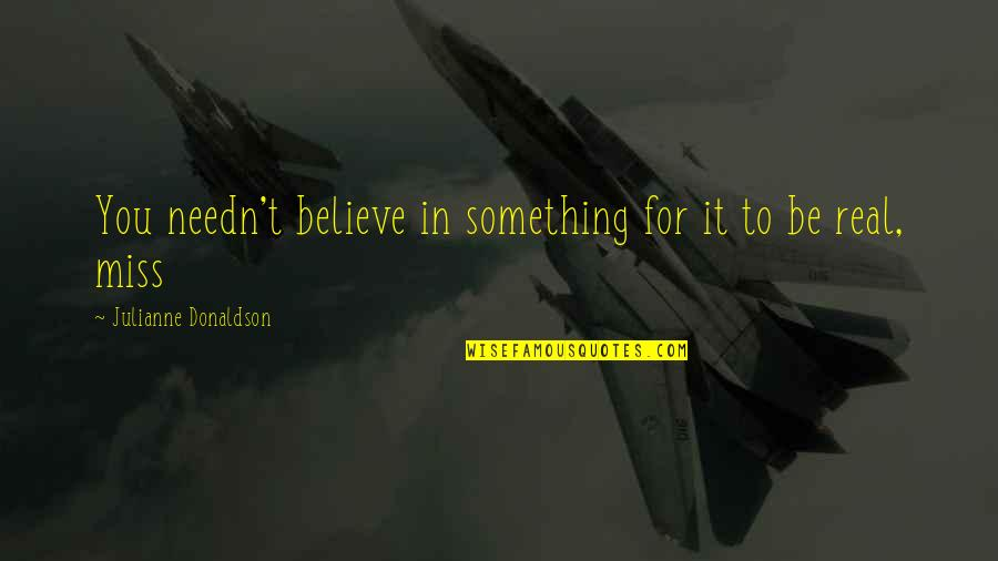 Julianne Donaldson Quotes By Julianne Donaldson: You needn't believe in something for it to
