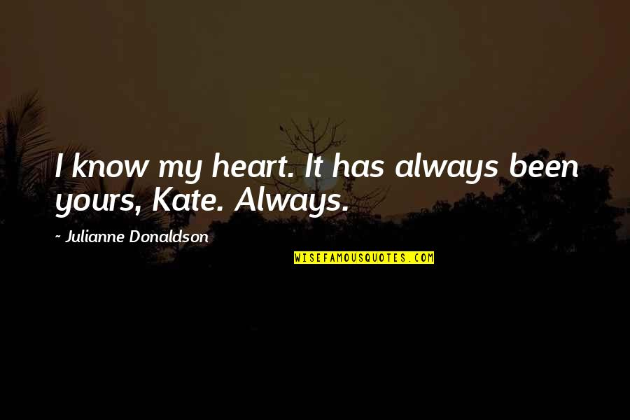 Julianne Donaldson Quotes By Julianne Donaldson: I know my heart. It has always been