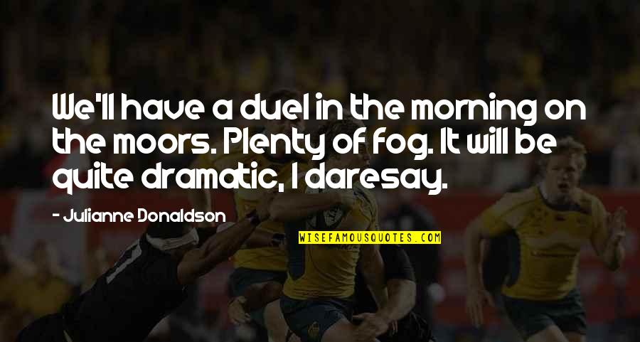 Julianne Donaldson Quotes By Julianne Donaldson: We'll have a duel in the morning on