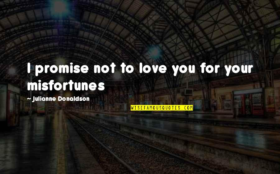 Julianne Donaldson Quotes By Julianne Donaldson: I promise not to love you for your