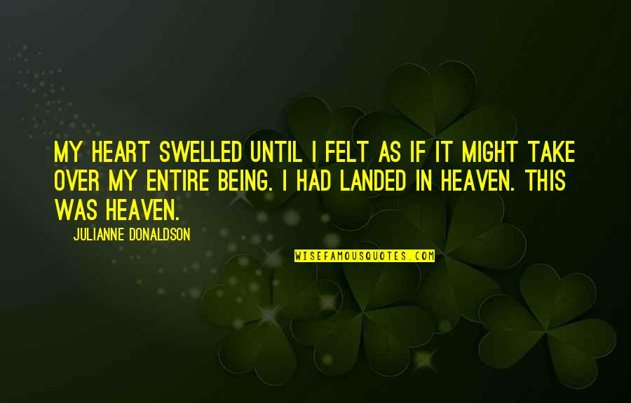 Julianne Donaldson Quotes By Julianne Donaldson: My heart swelled until I felt as if