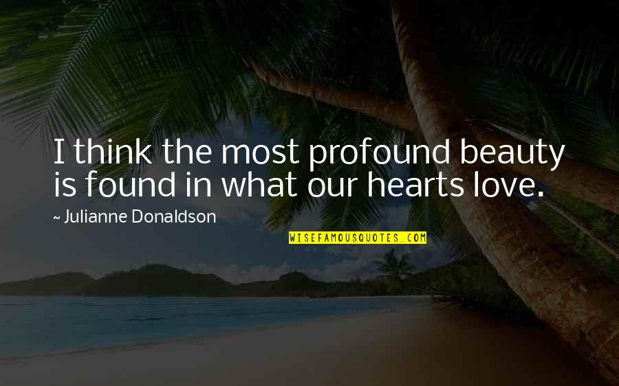 Julianne Donaldson Quotes By Julianne Donaldson: I think the most profound beauty is found