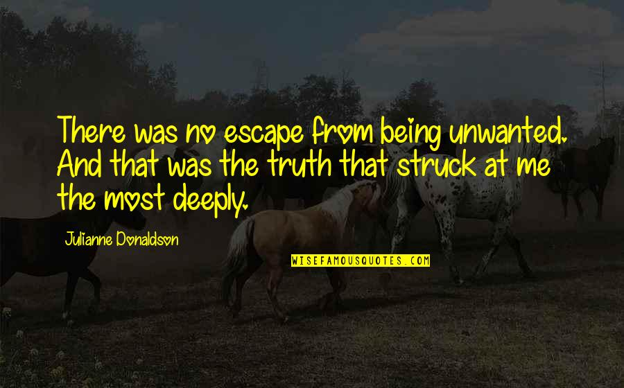 Julianne Donaldson Quotes By Julianne Donaldson: There was no escape from being unwanted. And