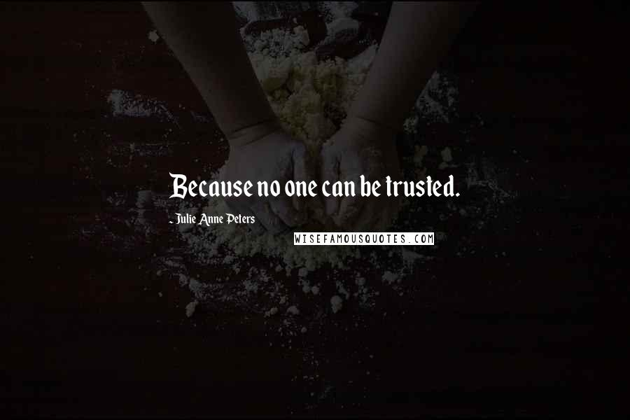 Julie Anne Peters quotes: Because no one can be trusted.