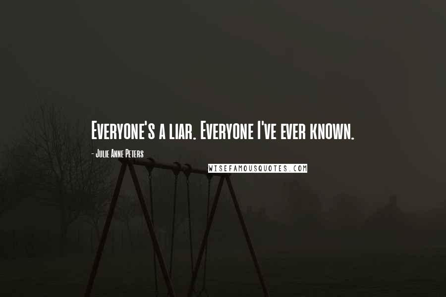 Julie Anne Peters quotes: Everyone's a liar. Everyone I've ever known.