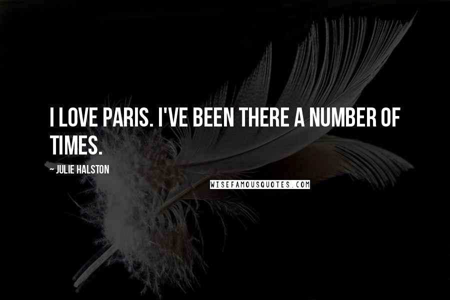 Julie Halston quotes: I love Paris. I've been there a number of times.