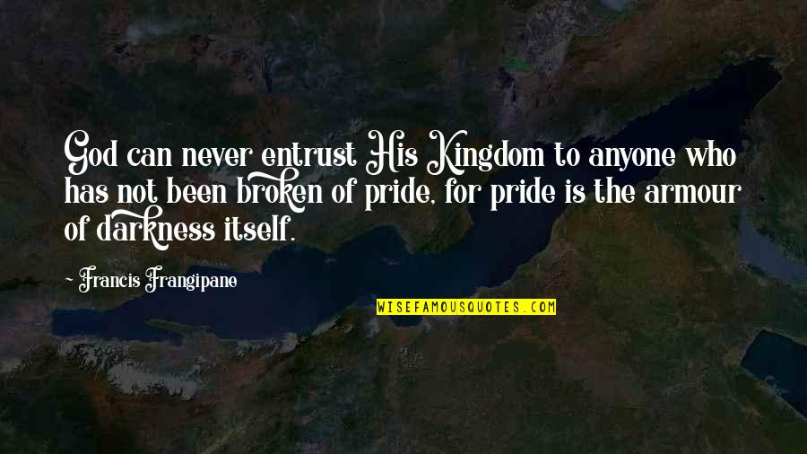 Julie Maroh Quotes By Francis Frangipane: God can never entrust His Kingdom to anyone